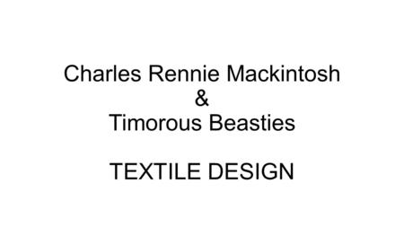 Charles Rennie Mackintosh & Timorous Beasties TEXTILE <strong>DESIGN</strong>.