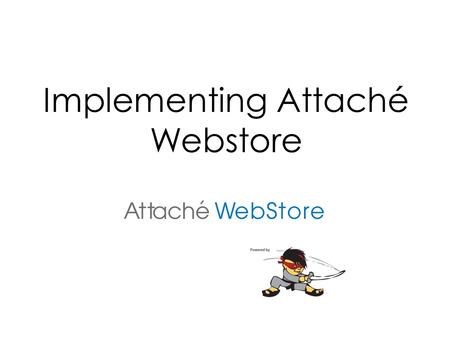 Implementing Attaché Webstore. Ninja-Stat Sales through our sites in 2013.