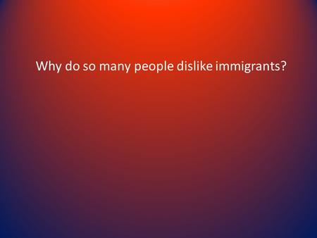 Why do so many people dislike immigrants?. German Immigrants The Germans were the second largest group to come to America in the mid 1800's – Escaping.