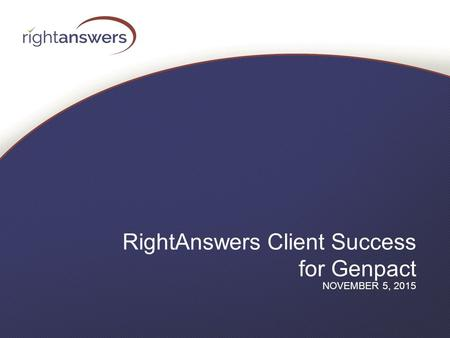 RightAnswers Client Success for Genpact NOVEMBER 5, 2015.
