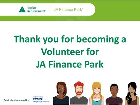 Thank you for becoming a Volunteer for JA Finance Park Curriculum Sponsored by: