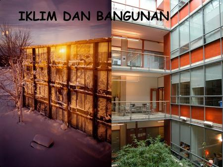 IKLIM DAN BANGUNAN. Buildings and Climate Climate varies around the globe and indigenous architecture used to respond to climate 20 th century buildings.