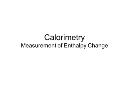 Calorimetry Measurement of Enthalpy Change. Specific heat capacity is the amount of heat needed to raise the temperature of 1g of substance by 1K Specific.