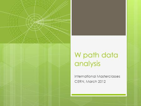 W path data analysis International Masterclasses CERN, March 2012.