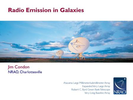 Radio Emission in Galaxies Jim Condon NRAO, Charlottesville.
