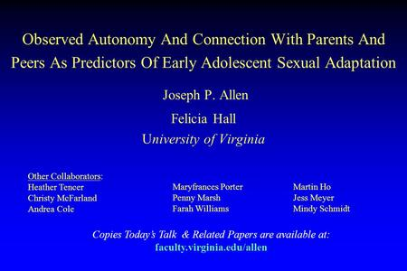 Observed Autonomy And Connection With Parents And Peers As Predictors Of Early Adolescent Sexual Adaptation Joseph P. Allen Felicia Hall University of.