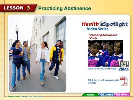 Practicing Abstinence (2:23) Click here to launch video Click here to download print activity.