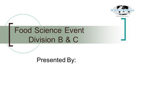 Food Science Event Division B & C Presented By:. Outline Introduction to Food Science Explanation of Rules Examples of Laboratories Examples of Quizzes.