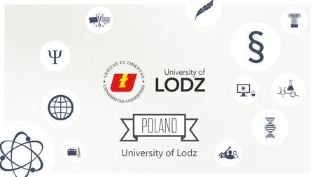 University of Lodz. Poland Łódź Łódzkie Region – facts and figures  situated in the centre of Poland;  characterised by a long and strong industrial.