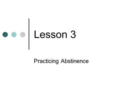 Lesson 3 Practicing Abstinence. Dating Decisions Priorities-the goals, tasks, values and activities that you judge to be more important than others. Keep.