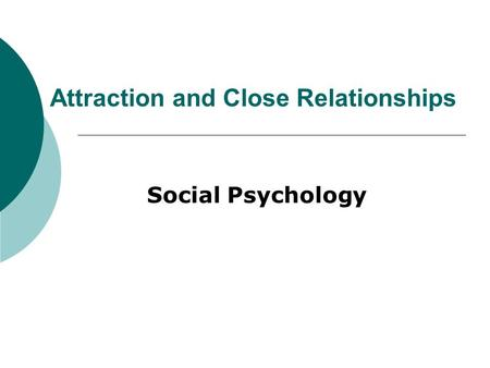 Attraction and Close Relationships Social Psychology.