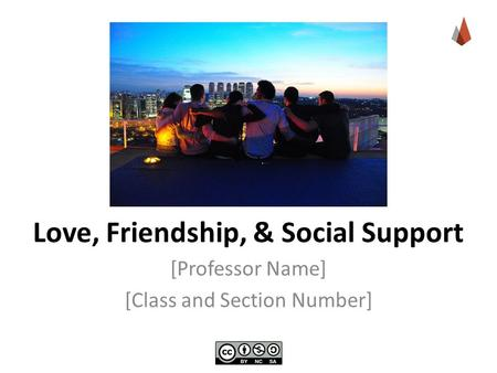 Love, Friendship, & Social Support [Professor Name] [Class and Section Number]