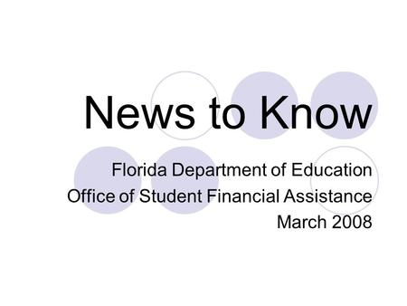 News to Know Florida Department of Education Office of Student Financial Assistance March 2008.