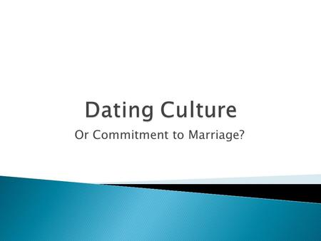 Or Commitment to Marriage?. 1. Dating leads to intimacy, but not commitment.