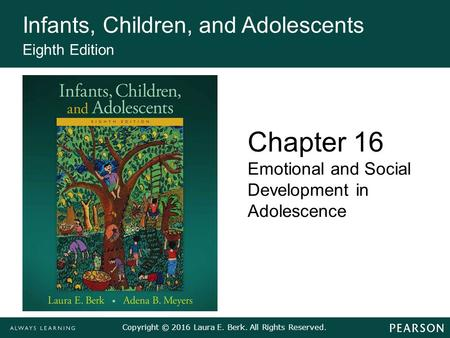 Copyright © 2016 Laura E. Berk. All Rights Reserved. Infants, Children, and Adolescents Eighth Edition Chapter 16 Emotional and Social Development in Adolescence.