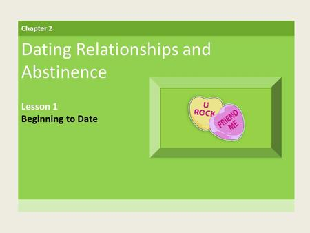 Chapter 2 Dating Relationships and Abstinence Lesson 1 Beginning to Date.