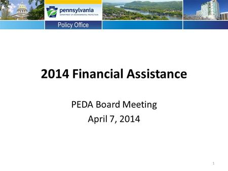 2014 Financial Assistance PEDA Board Meeting April 7, 2014 1.