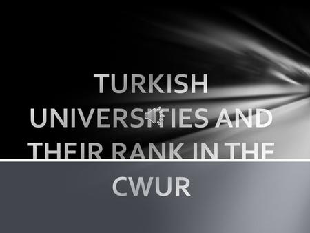 In Turkey.,there are 180 universities and academies in total:  104 of them are State Universities (five of which are technical universities, two are.