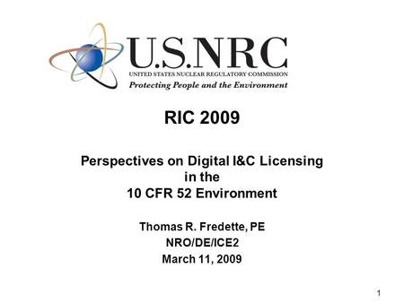 1 RIC 2009 Perspectives on Digital I&C Licensing in the 10 CFR 52 Environment Thomas R. Fredette, PE NRO/DE/ICE2 March 11, 2009.