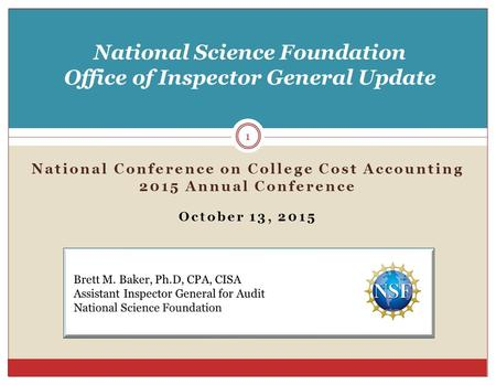 National Conference on College Cost Accounting 2015 Annual Conference October 13, 2015 National Science Foundation Office of Inspector General Update 1.