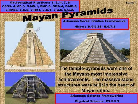 The temple-pyramids were one of the Mayans most impressive achievements. The massive stone structures were built in the heart of Mayan cities. Mathematical.