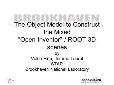 "The Object Model to Construct the Mixed ""Open Inventor"" / ROOT 3D scenes by Valeri Fine, Jerome Lauret STAR Brookhaven National Laboratory."