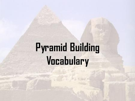 Pyramid Building Vocabulary. Mastaba: mud-brick structure above an underground tomb the first type of tomb for pharaohs contained a chapel and a statue.