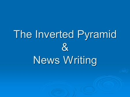 The Inverted Pyramid & News Writing. INVERTED PYRAMID Structure BEGINNING OF ARTICLE Why is this article important? What will make me continue reading?