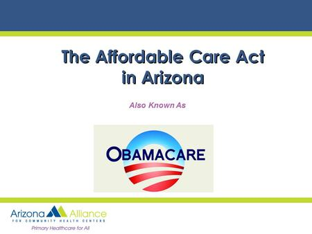 The Affordable Care Act in Arizona Also Known As.