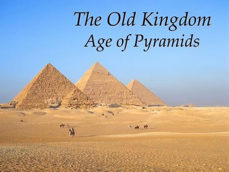 The Old Kingdom Age of Pyramids. Once Egypt become a United Kingdom,