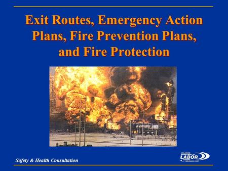 Safety & Health Consultation Exit Routes, Emergency Action Plans, Fire Prevention Plans, and Fire Protection.