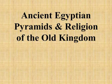 Ancient Egyptian Pyramids & Religion of the Old Kingdom.