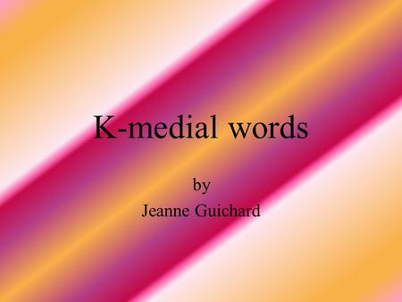 K-medial words by Jeanne Guichard chickens My uncle raises chickens on his farm in Kentucky.