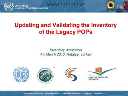 1 Updating and Validating the Inventory of the Legacy POPs Inventory Workshop 4-5 March 2013, Antalya, Turkey.