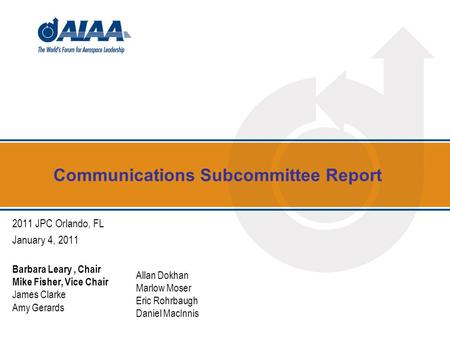 Communications Subcommittee Report 2011 JPC Orlando, FL January 4, 2011 Barbara Leary, Chair Mike Fisher, Vice Chair James Clarke Amy Gerards Allan Dokhan.