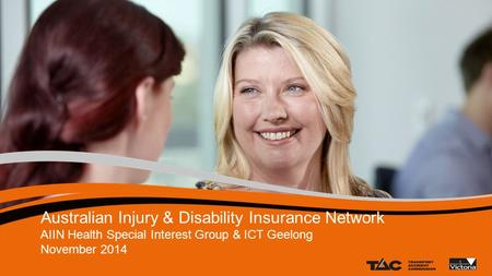 Australian Injury & Disability Insurance Network AIIN Health Special Interest Group & ICT Geelong November 2014 1.