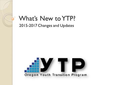 What's New to YTP? 2015-2017 Changes and Updates.