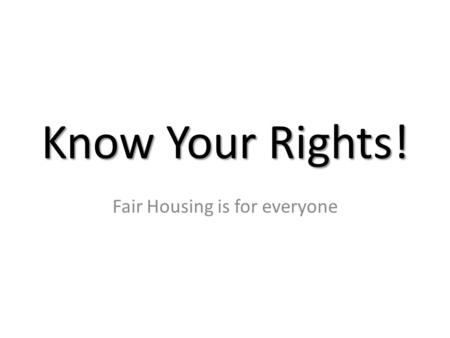 Know Your Rights! Fair Housing is for everyone. A landlord can refuse to rent to a person because he or she is a student. A.True B.False.