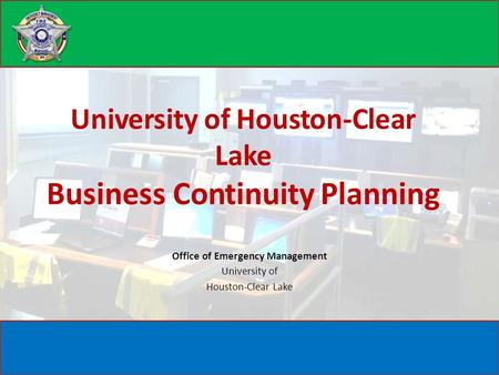 Office of Emergency Management University of Houston-Clear Lake Business Continuity Planning.