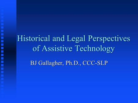 assistive technology legislation and legal issues If an organisation is to use assistive technology they need to have informed policies and procedures using an ethical framework that is defined by their national legislation on the protection of the rights of citizens with dementia.