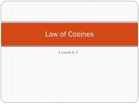 Lesson 6.5 Law of Cosines. Solving a Triangle using Law of Sines 2 The Law of Sines was good for: ASA- two angles and the included side AAS- two angles.