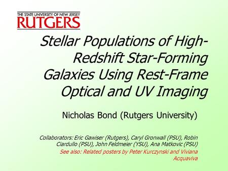 Stellar Populations of High- Redshift Star-Forming Galaxies Using Rest-Frame Optical and UV Imaging Nicholas Bond (Rutgers University) Collaborators: Eric.