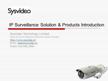 Sysvideo Technology Limited China IP HD Surveillance Products & Solution Provider    Skype: