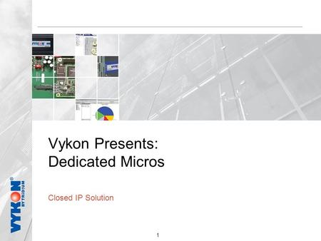 1 Vykon Presents: Dedicated Micros Closed IP Solution.