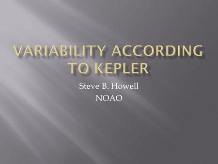 Steve B. Howell NOAO.  The Kepler mission consists of a 1- m telescope and CCD camera, designed to measure Earth-like transiting planets orbiting solar-