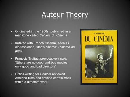 Originated in the 1950s, published in a magazine called Cahiers du Cinema Irritated with French Cinema, seen as old-fashioned, 'dad's cinema' - cinema.
