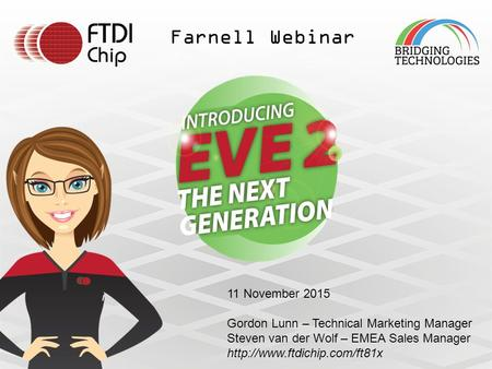 Farnell Webinar 11 November 2015 Gordon Lunn – Technical Marketing Manager Steven van der Wolf – EMEA Sales Manager