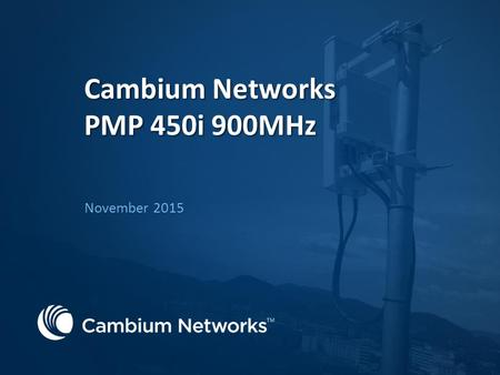 Cambium Networks PMP 450i 900MHz November 2015. Introduction Copyright 2015 Cambium Networks, Ltd. All rights reserved. 2 PMP 100 (legacy 900MHz FSK)