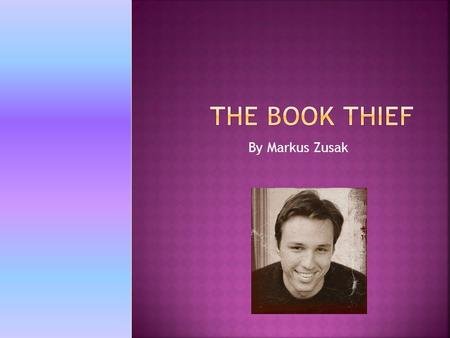 By Markus Zusak.  Australian author Markus Zusak grew up hearing stories about Nazi Germany, about the bombing of Munich, and about Jews being marched.
