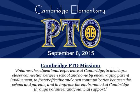 "Cambridge PTO Mission: ""Enhance the educational experience at Cambridge, to develop a closer connection between school and home by encouraging parent involvement,"